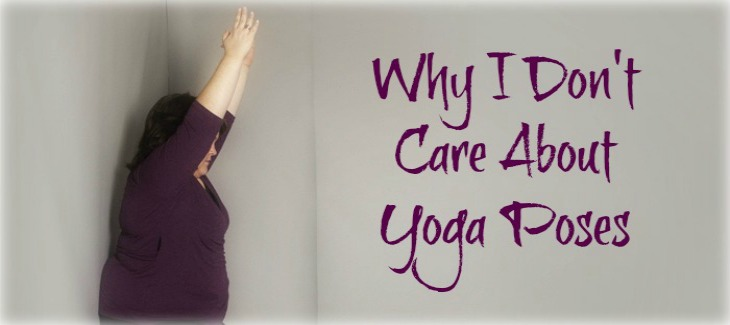 Why I Don't Care About Yoga Poses